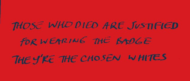 Lyrics from RAGE AGAINST THE MACHINE's song KILLING IN THE NAME OF- describes state sponsored murder, conformity and racism.