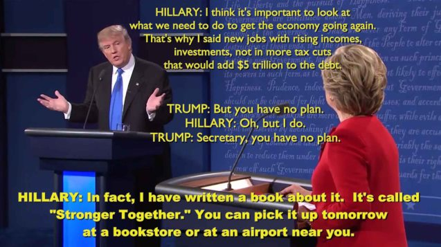 Trump: You have no plan! Hillary: I wrote a book about it.